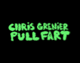Chris Grenier's Pull Fart